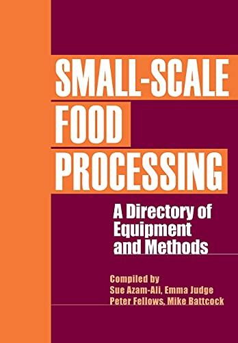 Small-Scale Food Processing: A Directory of Equipment and Methods: A Guide to Appropriate Equipment...
