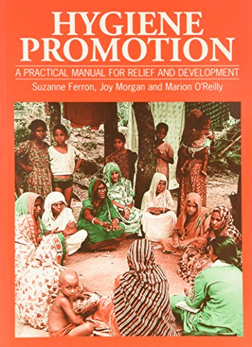 Hygiene Promotion: A Practical Manual for Relief: Ferron, Suzanne, Morgan,