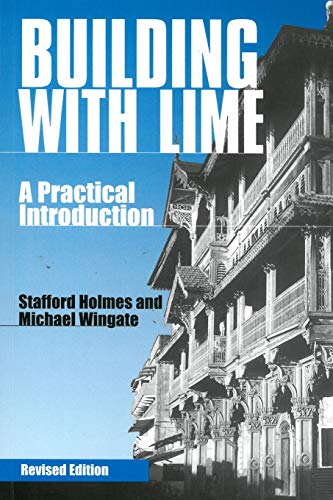 Building with Lime: A Practical Introduction: Holmes, Stafford, Wingate,