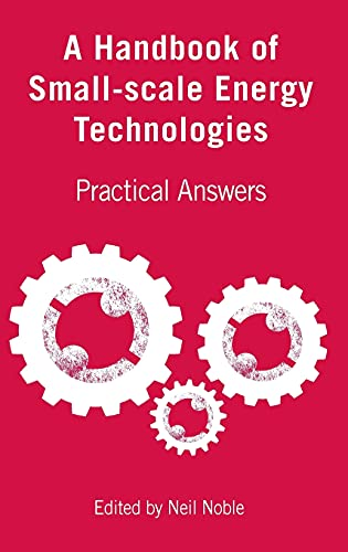 A Handbook of Small-Scale Energy Technologies: Practical Answers: Noble, Neil
