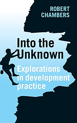 Into the Unknown: Explorations in Development Practice: Chambers, Robert