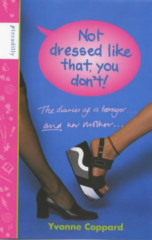 9781853401862: Not Dressed Like That, You Don't!: Diaries of a Teenager and Her Mother (Mother-daughter diaries)