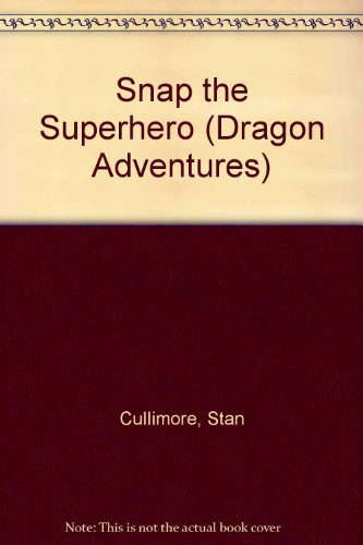 Snap the Superhero (Dragon Adventures) (9781853402425) by Cullimore, Stan; Parker, Ant