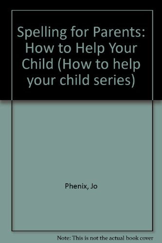 Spelling for Parents: How to Help Your: Phenix, Jo