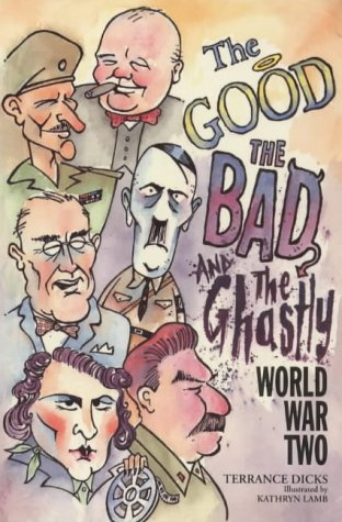 World War Two (Good, the Bad & the Ghastly) (1853403954) by Terrance Dicks