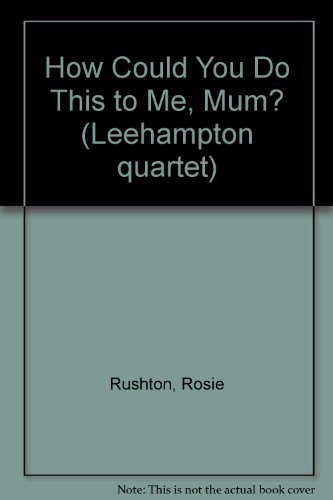 9781853403972: How Could You Do This to Me, Mum? (Leehampton quartet)