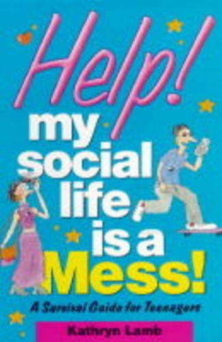 Help! My Social Life is a Mess!: A Survival Guide for Teenagers (Help! books): Lamb, Kathryn
