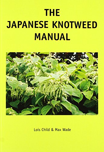 The Japanese Knotweed Manual: The Management and Control of an Invasive Alien Weed (fallopia ...