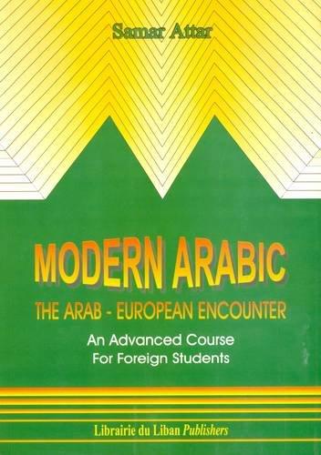 Modern Arabic: The Arab-European Encounter: An Advanced Course for Foreign Students: Attar, Samar