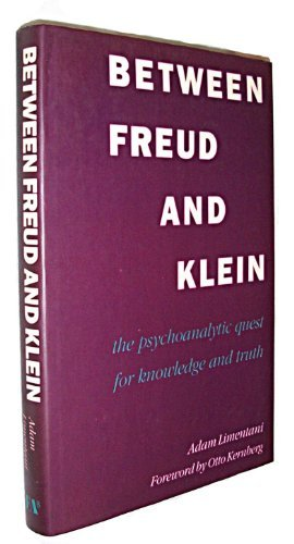 Between Freud and Klein: The Psychoanalytic Quest for Knowledge and Truth: Limentani, Adam