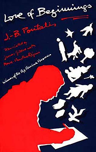 Love of Beginnings (Paperback): Jean-Bertrand Pontalis