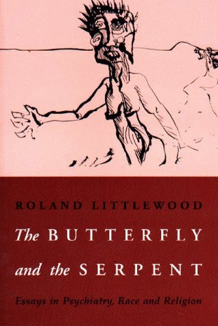 The Butterfly and the Serpent: Essays in Psychiatry, Race and Religion (Hardback): Roland ...
