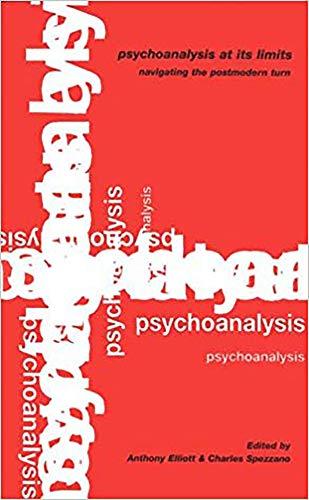 Psychoanalysis at Its Limits: Navigating the Postmodern Turn: Anthony Elliott, Charles Spezzano, ...