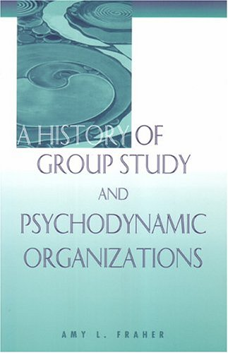 9781853437045: A History of Group Study and Psychodynamic Organizations