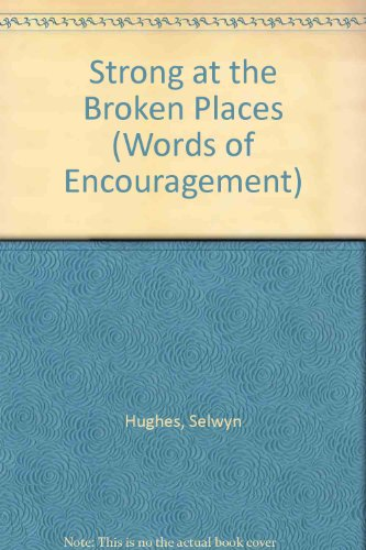 9781853450068: Strong at the Broken Places (Words of Encouragement)