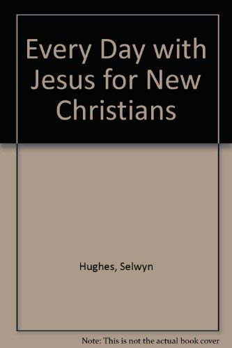 Every Day with Jesus for New Christians (9781853450174) by Hughes, Selwyn