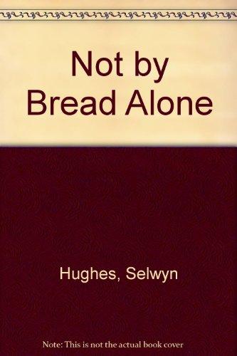Not by Bread Alone (185345110X) by Selwyn Hughes