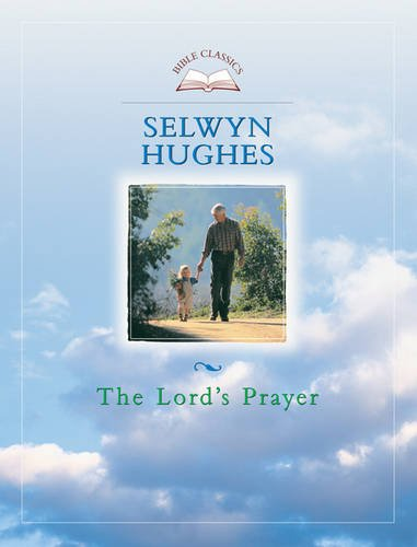 The Lord's Prayer. (Bible Classics series).: HUGHES, Selwyn.: