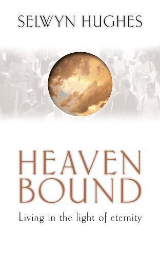 Heaven Bound: Living in the Light of: Hughes, Selwyn