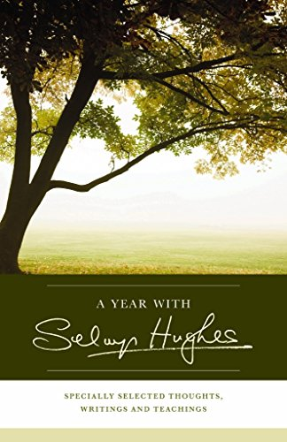 A Year with Selwyn Hughes: Specially Selected Thoughts, Writings and Teachings (1853456187) by Hughes, Selwyn