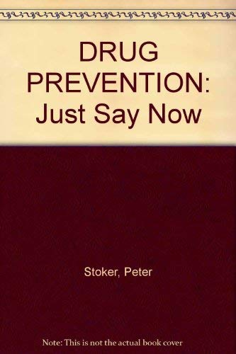 Drug Prevention - Just Say Now: Stoker, Peter