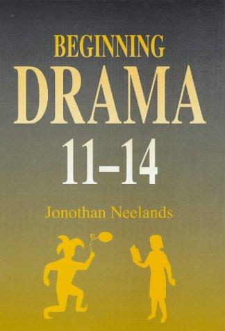 Beginning Drama 11-14: Neelands, Neelands, Jonothan