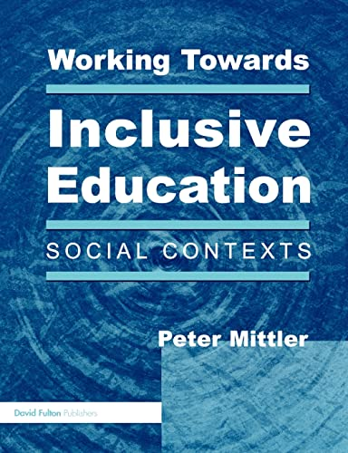 Working Towards Inclusive Education: Social Contexts: Peter Mittler