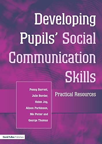 Developing Pupils Social Communication Skills: Practical Resources: Barratt, Penny