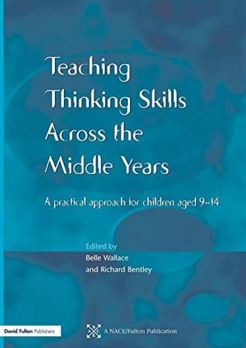9781853467677: Teaching Thinking Skills across the Middle Years: A Practical Approach for Children Aged 9-14 (NACE/Fulton Publication)