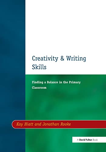Creativity and Writing Skills: Finding a Balance in the Primary Classroom: Kay Hiatt