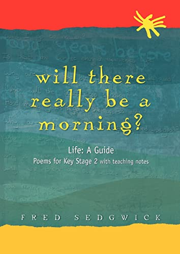 Will There Really Be a Morning?: Life: A Guide - Poems for Key Stage 2 with Teaching Notes: Fred ...