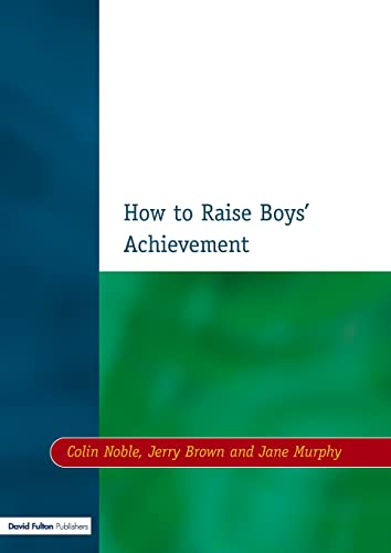 How to Raise Boys' Achievement (Resource Materials for Teachers) (1853468258) by Colin Noble; Jerry Brown; Jane Murphy