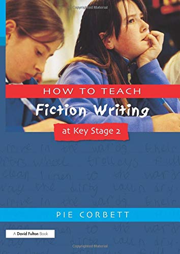 How to Teach Fiction Writing at Key Stage 2: Corbett, Pie