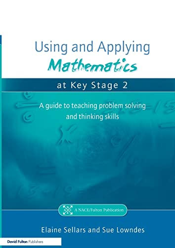 9781853469602: Using and Applying Mathematics at Key Stage 2: A Guide to Teaching Problem Solving and Thinking Skills (Nace/Fulton Publication)