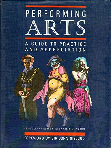Performing Arts: A Guide to Practice and Appreciation: Billington, Michael, Consultant Editor