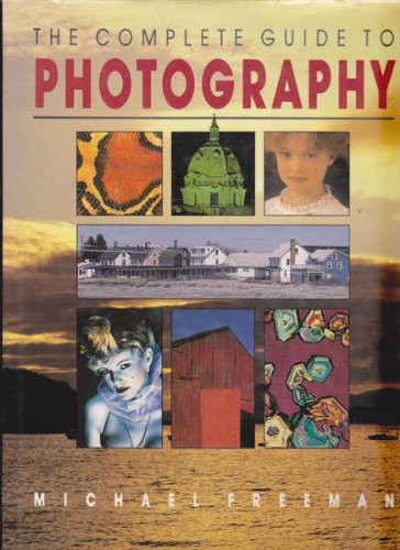 9781853482021: Complete Guide to Photography [Hardcover] by Freeman, Michael A.