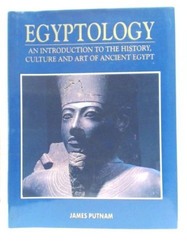 Egyptology: an Introduction to the History, Culture: Putnam, James
