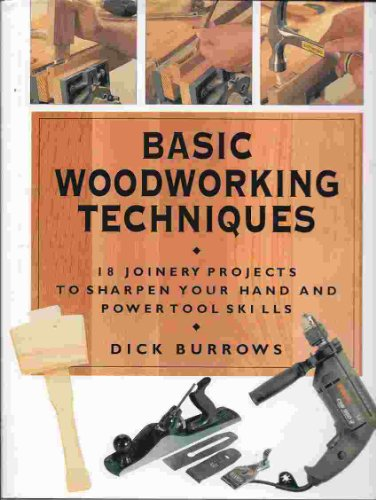 Basic Woodworking Techniques: 18 Joinery Projects to Sharpen Your Hand and Power Tool Skills: ...