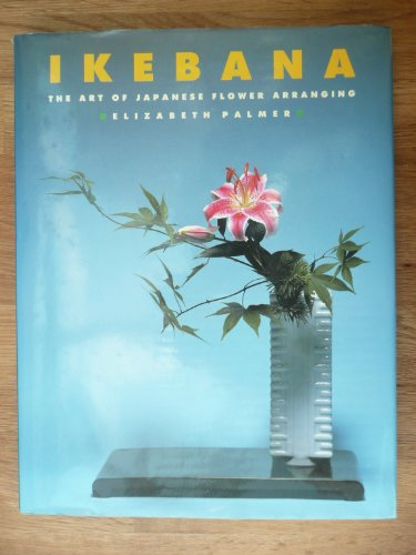 9781853484469: IKEBANA: THE ART OF JAPANESE FLOWER ARRANGING. : Elizabeth. Palmer