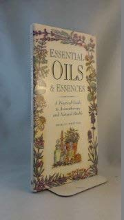 Essential Oils & Essences A Pratical Guide to Aromatherapy and Natural Health