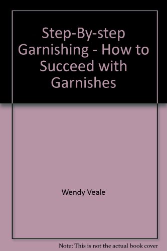 9781853489112: Step-By-step Garnishing - How to Succeed with Garnishes