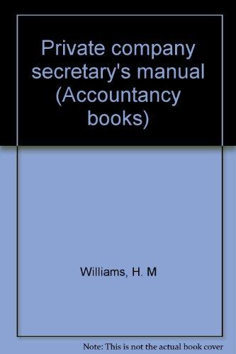 Private company secretary's manual (Accountancy books): Williams, H. M
