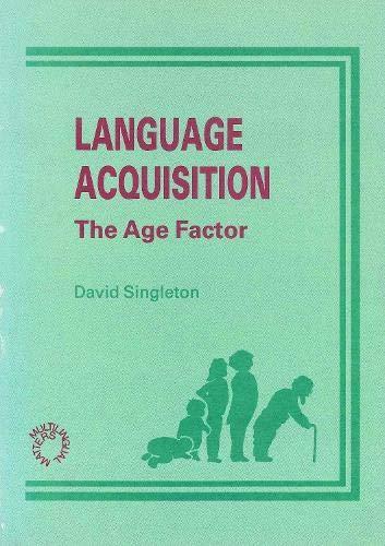 Language Acquisition: The Age Factor (Multilingual Matters 47): D. M. Singleton
