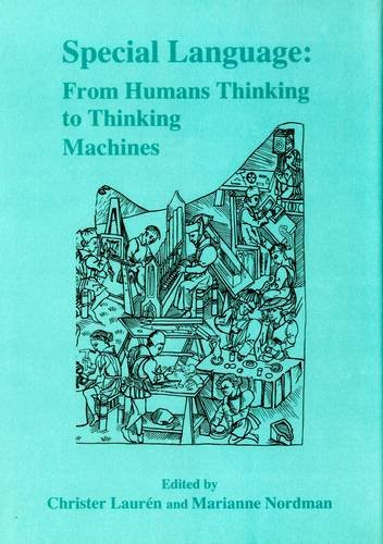 Special Language: From Humans Thinking to Thinking Machines (Multilingual Matters) (9781853590344) by Christer Lauren; Marianne Nordman