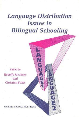 Language Distribution Issues in Bilingual Schooling (Multilingual Matters: Volume 56): Rodolfo ...