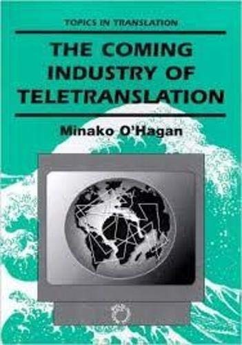 9781853593260: The Coming Industry of Teletranslation: Overcoming Communication Barriers Through Telecommunication (Topics in Translation, 4)