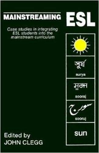 Mainstreaming Esl: Case-Studies in Integrating Esl Students into the Mainstream Curriculum (...