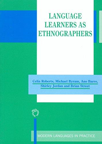 Language Learners as Ethnographers (Modern Language in: Roberts, Celia, Byram,
