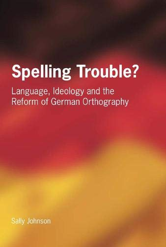 Spelling Trouble? Language, Ideology And The Refrom Of German Orthography