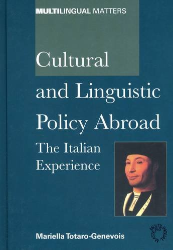 Cultural And Linguistic Policy Abroad: The Italian Experience (Multilingual Matters)